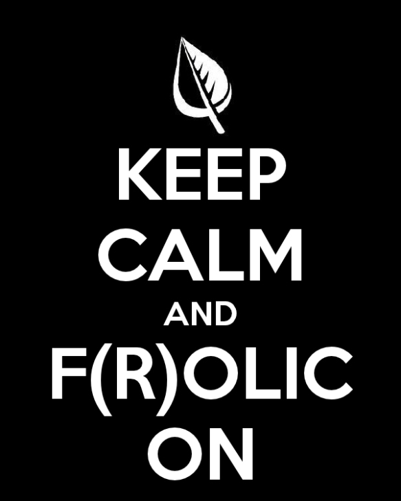 Keep calm and f(r)olic on...