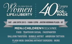 A Celebration of Women, Life and Liberty, Joining One Billion Rising on Jan 26, 2013 to Celebrate 40 Years of Roe vs. Wade!